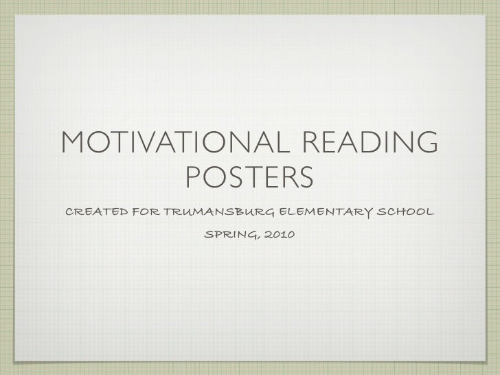 MOTIVATIONAL READING        POSTERS CREATED FOR TRUMANSBURG ELEMENTARY SCHOOL                SPRING, 2010