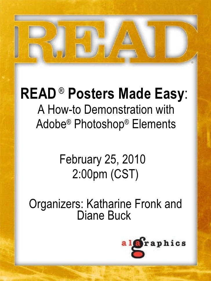 READ  ®  Posters Made Easy :  A How-to Demonstration with Adobe ®  Photoshop ®  Elements February 25, 2010  2:00pm (CST) O...