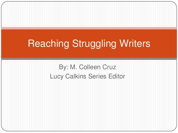 Reaching Struggling Writers       By: M. Colleen Cruz    Lucy Calkins Series Editor