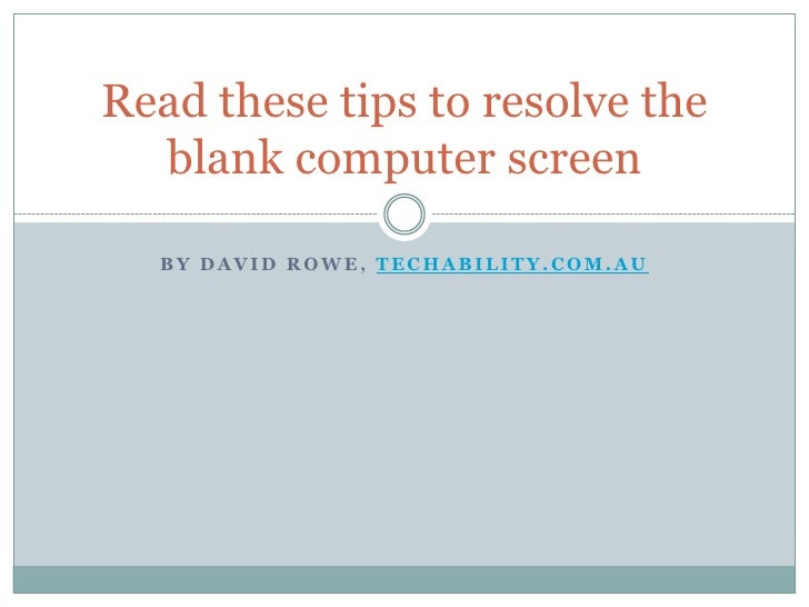 Read these tips to resolve your blank computer screen