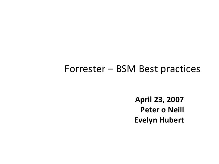 Forrester – BSM Best practices               April 23, 2007                 Peter o Neill               Evelyn Hubert
