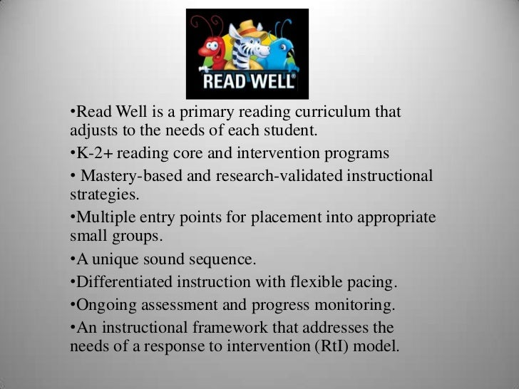 •Read Well is a primary reading curriculum thatadjusts to the needs of each student.•K-2+ reading core and intervention pr...