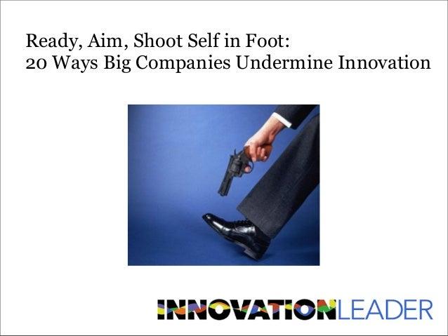 Ready, Aim, Shoot Self in Foot: 20 Ways Big Companies Undermine Innovation
