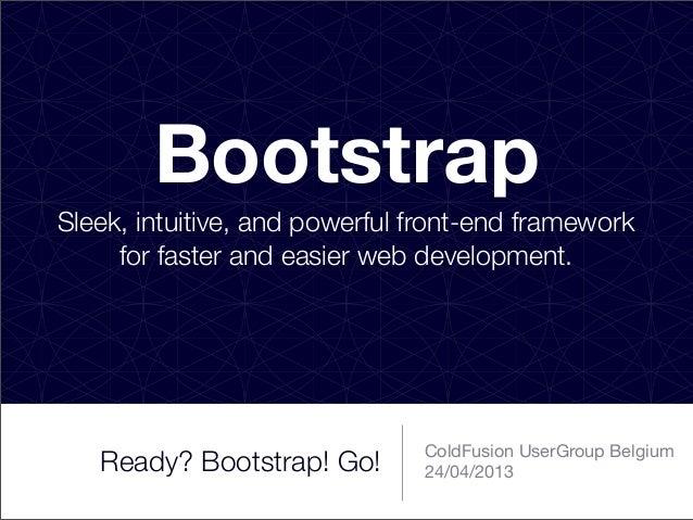 Ready? Bootstrap! Go! (CFUG Belgium 24 04-2012)