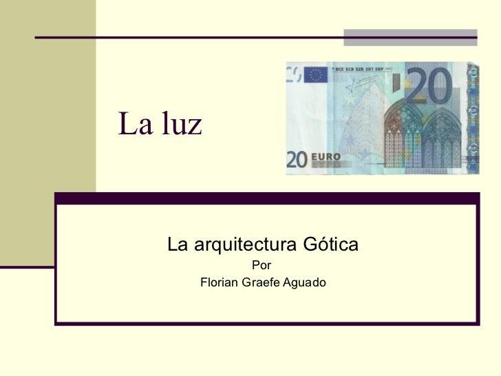 La luz La arquitectura Gótica Por  Florian Graefe Aguado