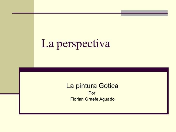 La perspectiva La pintura Gótica Por  Florian Graefe Aguado