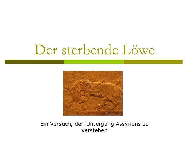 Der sterbende Löwe Ein Versuch, den Untergang Assyriens zu verstehen