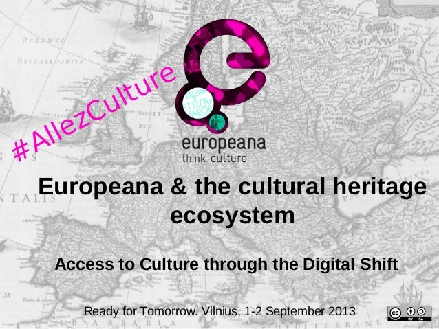 #  lle A  re ltu Cu z  Europeana & the cultural heritage ecosystem Access to Culture through the Digital Shift Ready for T...