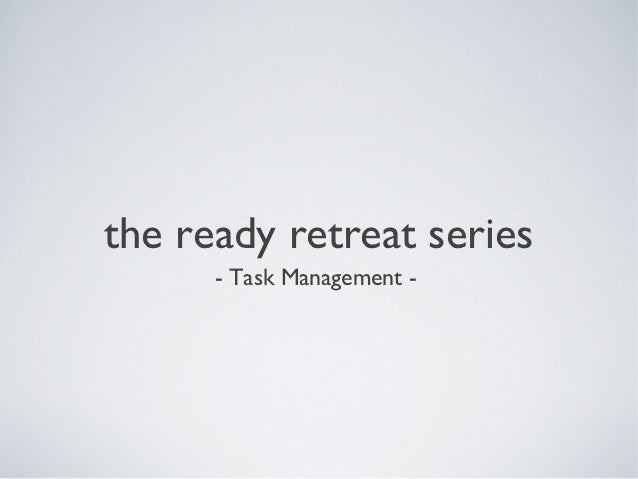 the ready retreat series      - Task Management -