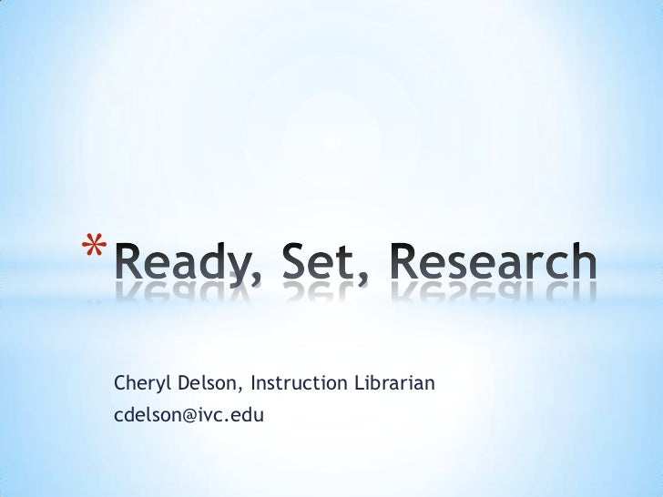 *    Cheryl Delson, Instruction Librarian    cdelson@ivc.edu