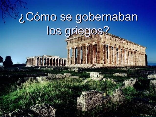 ¿Cómo se gobernaban¿Cómo se gobernaban los griegos?los griegos?