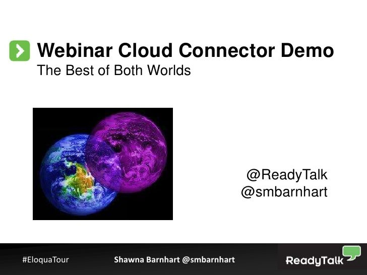 Webinar Cloud Connector Demo   The Best of Both Worlds                                            @ReadyTalk              ...