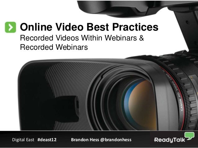 Online Video Best Practices   Recorded Videos Within Webinars &   Recorded WebinarsDigital East #deast12   Brandon Hess @b...