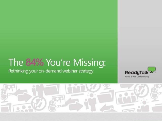 The 84% You're Missing: Rethinking Your On-Demand Webinar Strategy