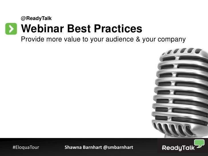 @ReadyTalk   Webinar Best Practices   Provide more value to your audience & your company#EloquaTour     Shawna Barnhart @s...
