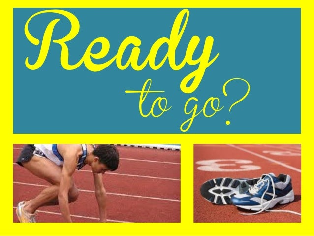 Readyto go?
