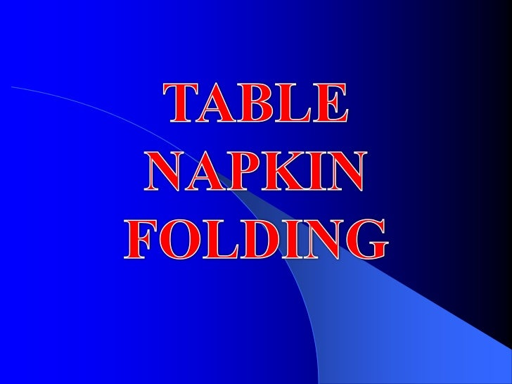 What is a table napkin?      a small piece of table linen that is used to    wipe the mouth and to cover the lap in order...
