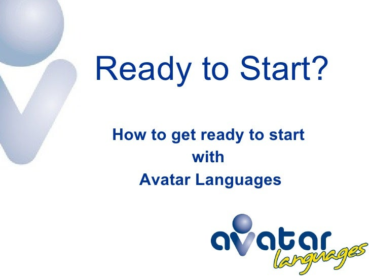 Ready to Start? How to get ready to start  with  Avatar Languages