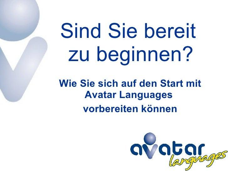 Sind Sie bereit  zu beginnen? Wie Sie sich auf den Start mit Avatar Languages  vorbereiten können
