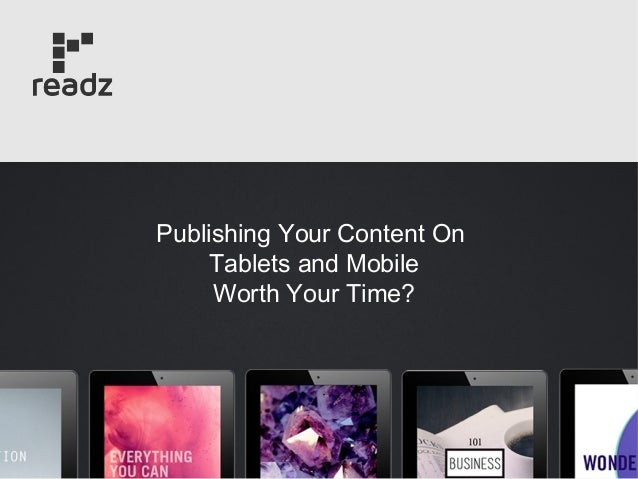 Publishing Your Content On Tablets and Mobile Worth Your Time?