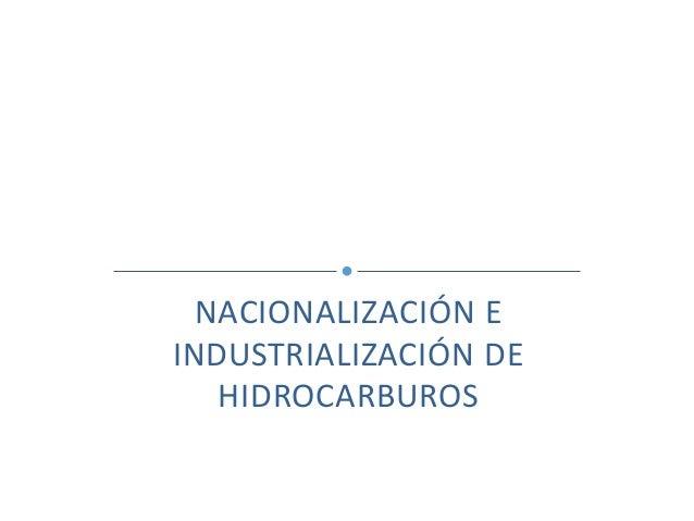 NACIONALIZACIÓN E INDUSTRIALIZACIÓN DE HIDROCARBUROS