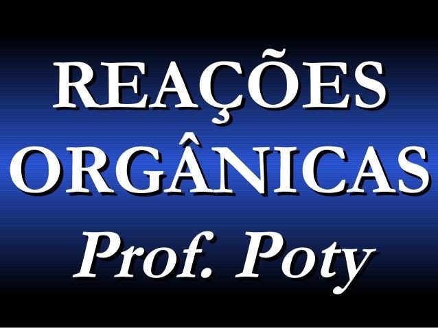 REAÇÕES ORGÂNICAS Prof. Poty