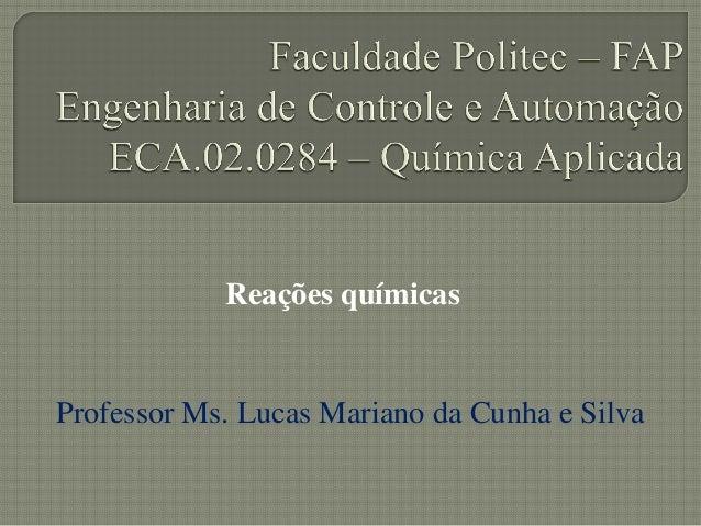 Reações químicasProfessor Ms. Lucas Mariano da Cunha e Silva