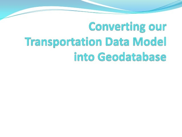 2013 GISCO Track, Converting a Transportation Data Model into Geodatabase by Bruce Reagan