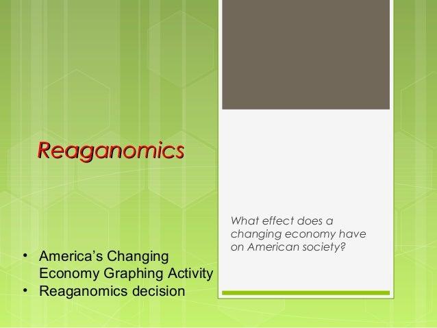 ReaganomicsReaganomicsWhat effect does achanging economy haveon American society?• America's ChangingEconomy Graphing Acti...