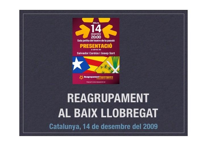 REAGRUPAMENT   AL BAIX LLOBREGAT Catalunya, 14 de desembre del 2009