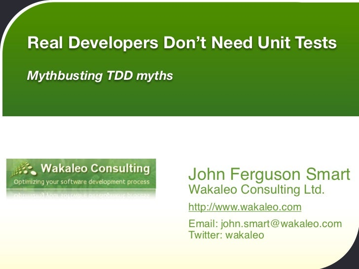 Real Developers Don't Need Unit Tests Mythbusting TDD myths                             John Ferguson Smart               ...