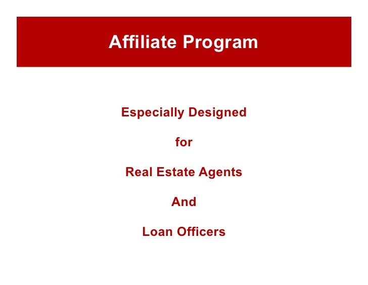 Affiliate Program    Especially Designed           for   Real Estate Agents          And      Loan Officers