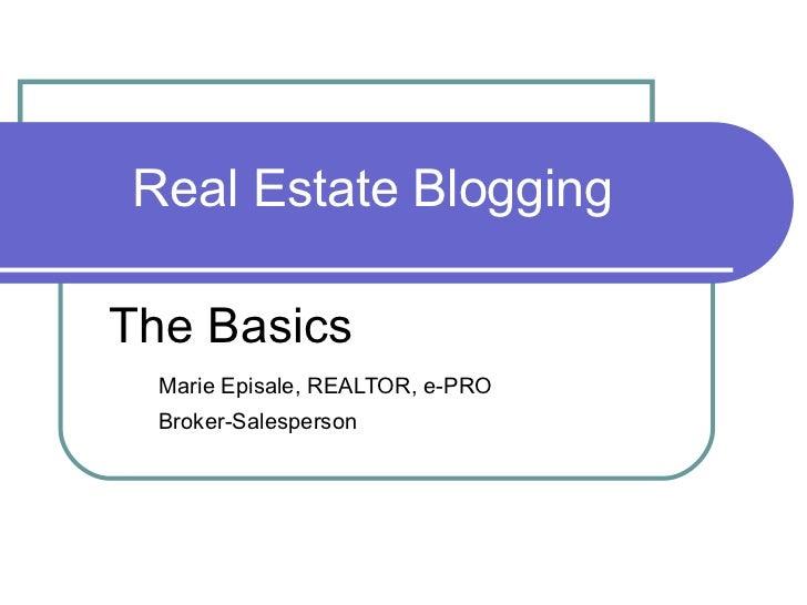 Real Estate Blogging The Basics Marie Episale, REALTOR, e-PRO Broker-Salesperson