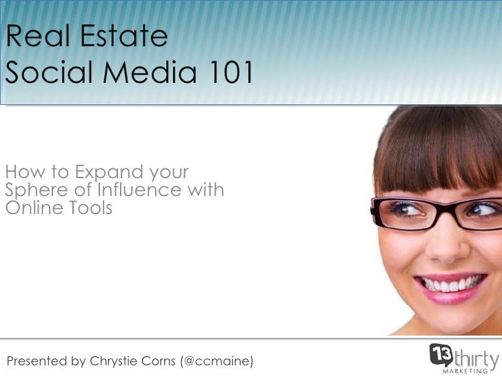 How to Expand your Sphere of Influence with Online Tools  Real Estate  Social Media 101 Presented by Chrystie Corns (@ccma...