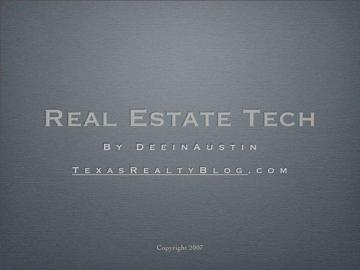 Real Estate Tech    By   DeeinAustin   TexasRealtyBlog.com              Copyright 2007
