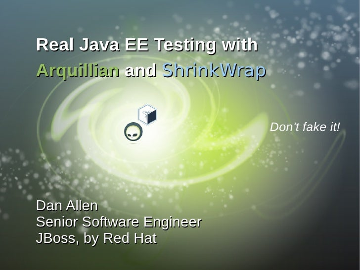 Real Java EE Testing with Arquillian and ShrinkWrap                               Don't fake it!     Dan Allen Senior Soft...