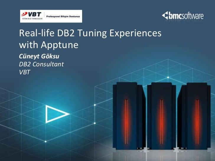 Cüneyt Göksu<br />DB2 Consultant<br />VBT<br />Real-life DB2 Tuning Experiences with Apptune<br />