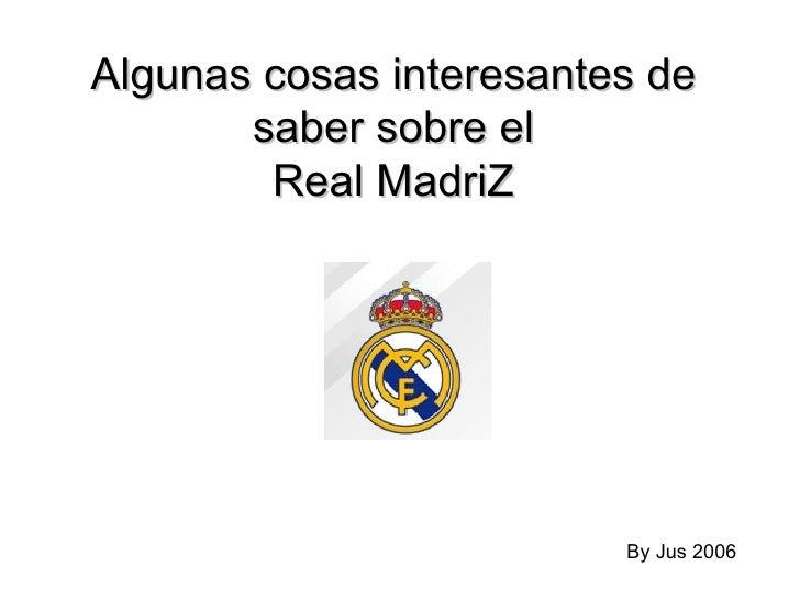 Algunas cosas interesantes de saber sobre el Real MadriZ By Jus 2006
