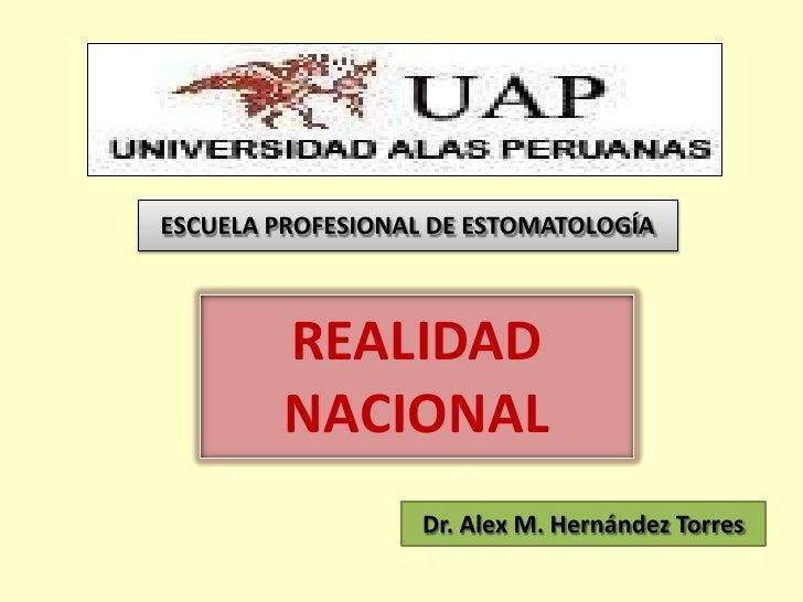 ESCUELA PROFESIONAL DE ESTOMATOLOGÍA         REALIDAD         NACIONAL                   Dr. Alex M. Hernández Torres
