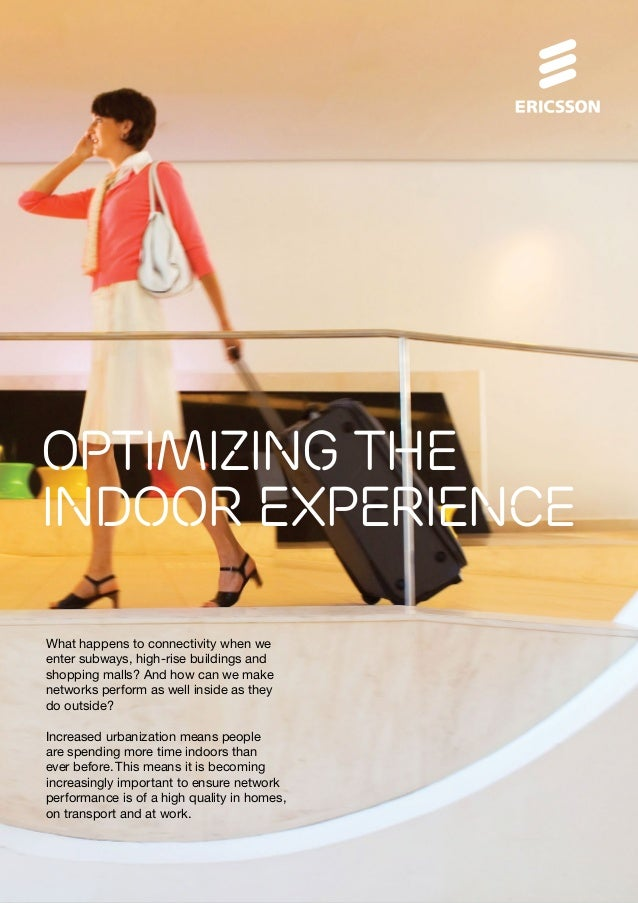 Optimizing the indoor experience What happens to connectivity when we enter subways, high-rise buildings and shopping mall...