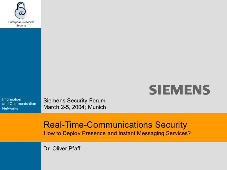 Dr. Oliver Pfaff Real-Time-Communications Security  How to Deploy Presence and Instant Messaging Services? Siemens Securit...