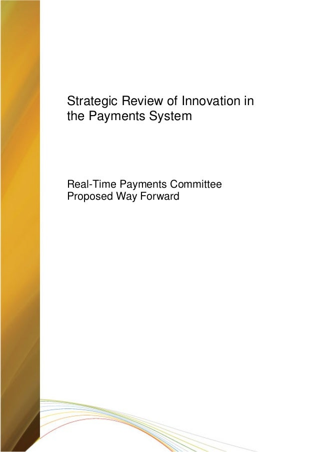 Strategic Review of Innovation in the Payments System Real-Time Payments Committee Proposed Way Forward