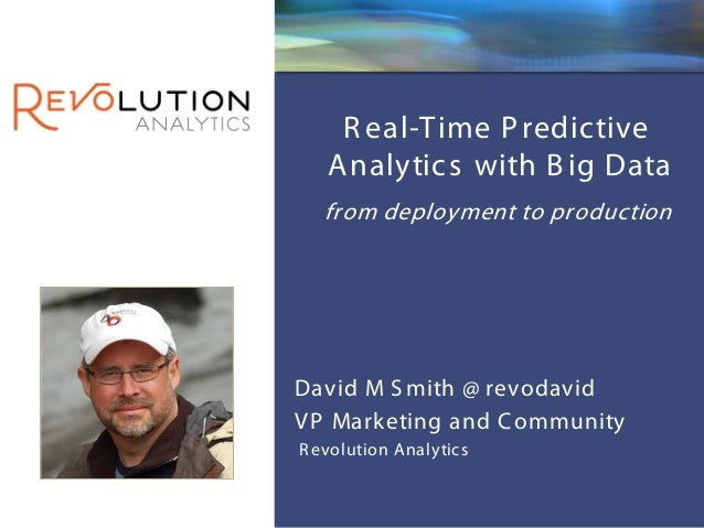 Revolution Confidential    R eal-Time P redic tive   A nalytic s with B ig Data   from deployment to produc tionDavid M S ...