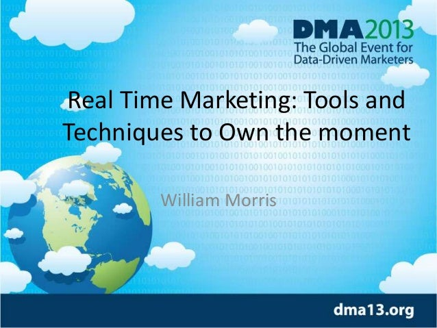 Real Time Marketing: Tools and Techniques to Own the moment William Morris