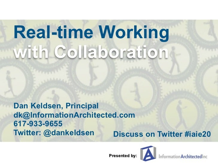 Real-time Working with Collaboration  Dan Keldsen, Principal dk@InformationArchitected.com 617-933-9655 Twitter: @dankelds...