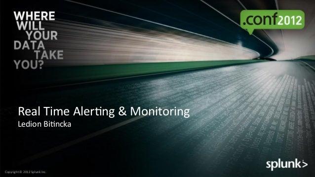 Copyright*©*2012*Splunk*Inc.*Real*Time*Aler=ng*&*Monitoring*Ledion*Bi=ncka*