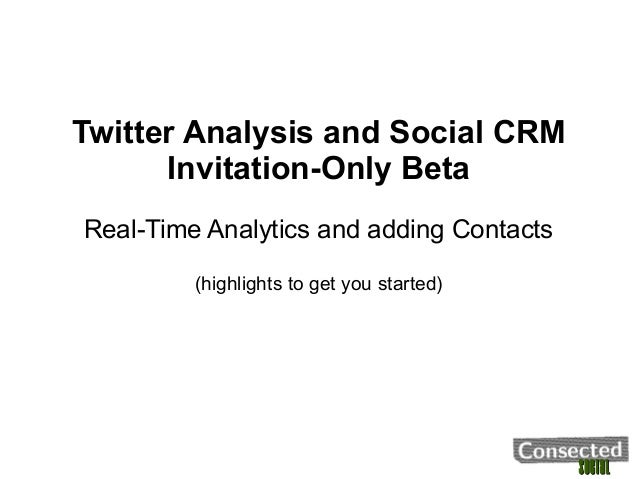 SocialSocialTwitter Analysis and Social CRMInvitation-Only BetaReal-Time Analytics and adding Contacts(highlights to get y...