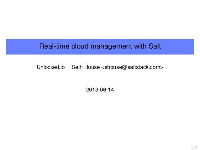 Real-time cloud management with Salt Unlocked.io Seth House <shouse@saltstack.com> 2013-06-14 1 / 47