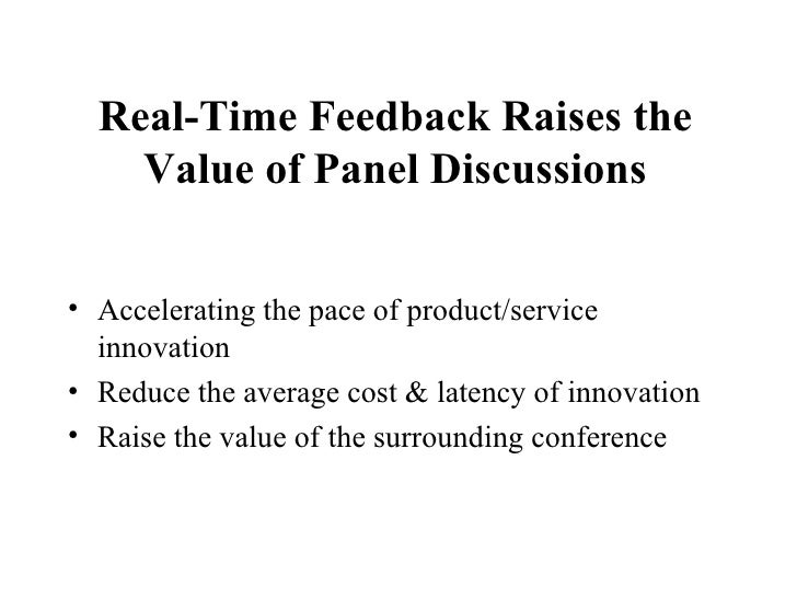 Real-Time Feedback Raises the Value of Panel Discussions <ul><li>Accelerating the pace of product/service innovation  </li...
