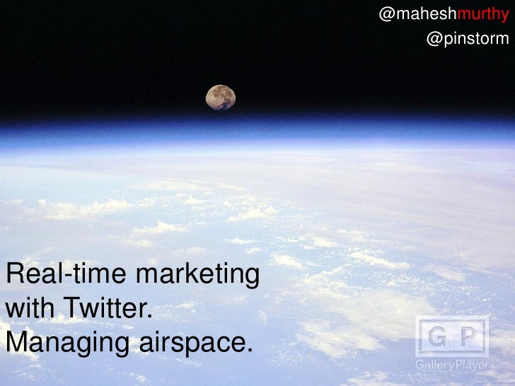 @maheshmurthy                           @pinstorm     Real-time marketing with Twitter. Managing airspace.